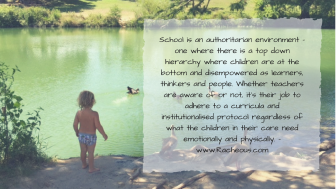 School is an authoritarian environment – one where there is a top down hierarchy where children are at the bottom and disempow